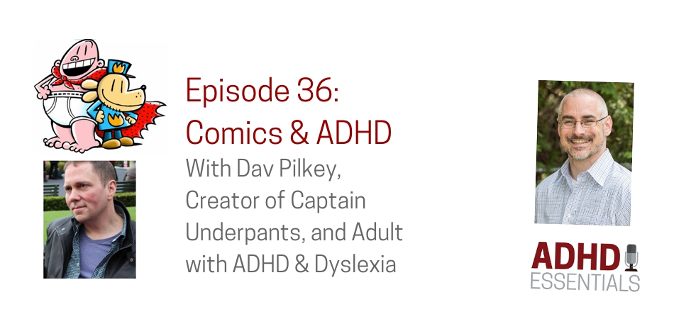 Episode 36 - Comics and ADHD with Captain Underpants Author Dave Pilkey